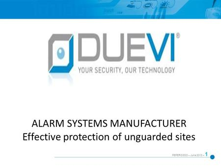 PEPEROSSO – June 2013 – 1 ALARM SYSTEMS MANUFACTURER Effective protection of unguarded sites.
