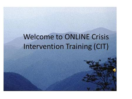 Welcome to ONLINE Crisis Intervention Training (CIT)