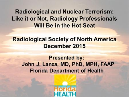 Radiological and Nuclear Terrorism: Like it or Not, Radiology Professionals Will Be in the Hot Seat Radiological Society of North America December 2015.