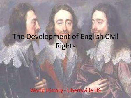 The Development of English Civil Rights World History - Libertyville HS.