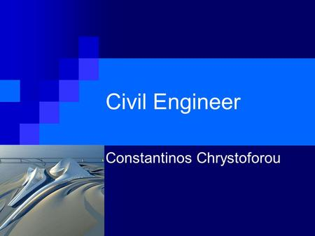 Civil Engineer Constantinos Chrystoforou. Civil Engineer Civil engineering is a professional engineering discipline that deals with the design construction.