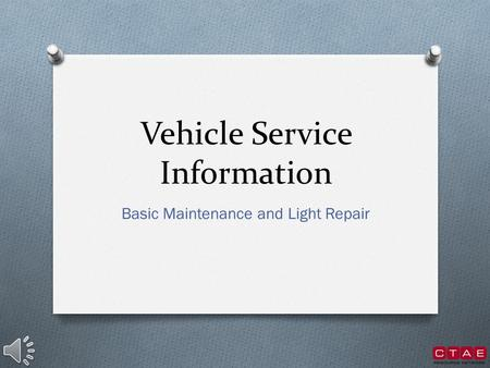 Vehicle Service Information Basic Maintenance and Light Repair.