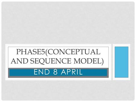 1 START AT 31 MARCH END 8 APRIL PHASE5(CONCEPTUAL AND SEQUENCE MODEL)
