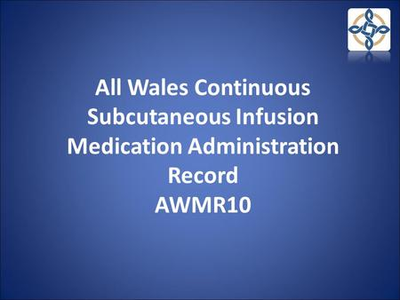 All Wales Continuous Subcutaneous Infusion Medication Administration Record AWMR10.