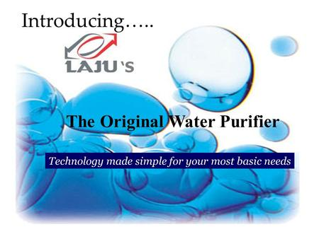 The Original Water Purifier 'S'S Introducing….. Technology made simple for your most basic needs.