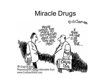 Miracle Drugs. THE FDA Food and Drug Administration They determine if…….. –Safe (it wont hurt you) –Effective (it will do what it says)