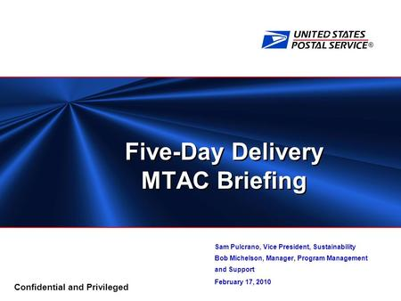 ® Confidential and Privileged Five-Day Delivery MTAC Briefing Sam Pulcrano, Vice President, Sustainability Bob Michelson, Manager, Program Management and.