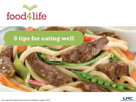 © Livestock & Meat Commission for Northern Ireland 2015 8 tips for eating well.