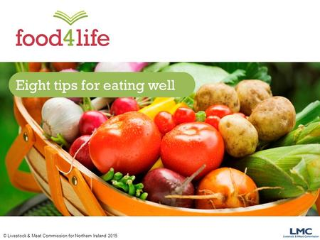 © Livestock & Meat Commission for Northern Ireland 2015 Eight tips for eating well.
