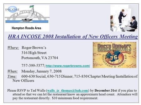 HRA INCOSE 2008 Installation of New Officers Meeting Where: Roger Brown's 316 High Street Portsmouth, VA 23704 757-399-5377;