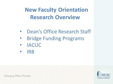 Dean's Office Research Staff Bridge Funding Programs IACUC IRB New Faculty Orientation Research Overview.
