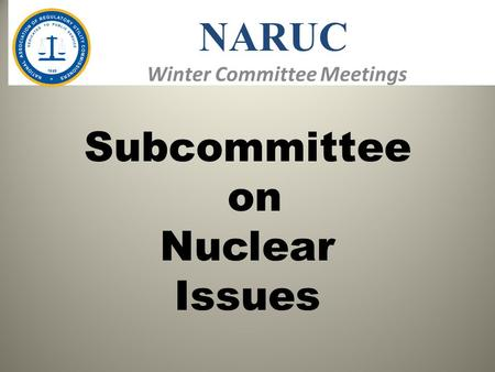 Winter Committee Meetings NARUC Subcommittee on Nuclear Issues.