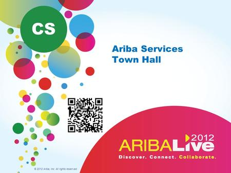Ariba Services Town Hall © 2012 Ariba, Inc. All rights reserved. CS.