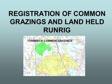 REGISTRATION OF COMMON GRAZINGS AND LAND HELD RUNRIG TORBRECK COMMON GRAZINGS.