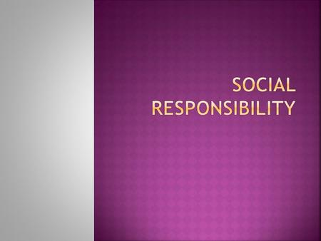 Social responsibility is the obligation of organization's management to make decisions and take actions that will enhance the welfare and interests of.