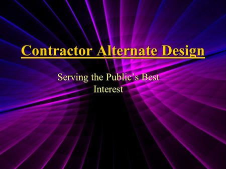 Contractor Alternate Design Serving the Public's Best Interest.