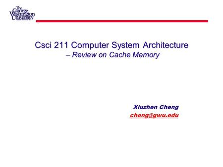 Csci 211 Computer System Architecture – Review on Cache Memory Xiuzhen Cheng