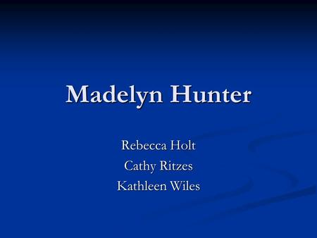 Madelyn Hunter Rebecca Holt Cathy Ritzes Kathleen Wiles.