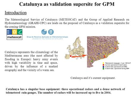 Catalunya as validation supersite for GPM Catalunya and it's current equipment. Catalunya represents the climatology of the Mediterranean area (the most.