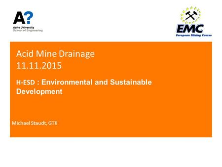 Acid Mine Drainage 11.11.2015 H-ESD : Environmental and Sustainable Development Michael Staudt, GTK.