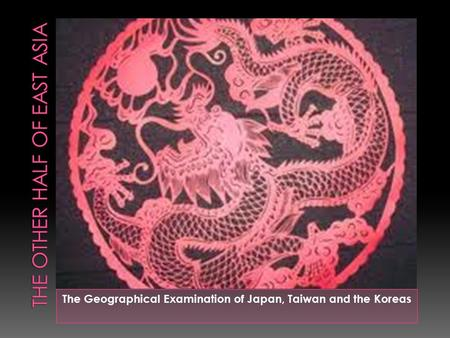 The Geographical Examination of Japan, Taiwan and the Koreas.