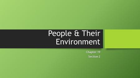 People & Their Environment Chapter 19Chapter 19 Section 2Section 2.