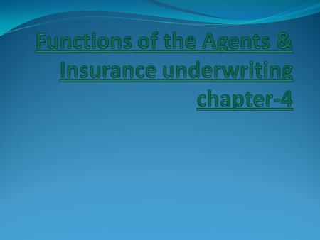 Functions of the Agents Contact Disclosure Necessary arrangement incase of life insurance Complete formalities Proper service Keep in touch Guide Promote.