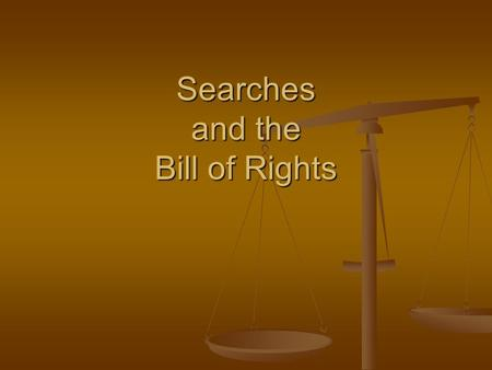 Searches and the Bill of Rights. General concerns regarding crime scene searches and seizure of evidence Was the search itself legal? Was the search itself.