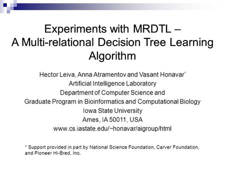 Experiments with MRDTL – A Multi-relational Decision Tree Learning Algorithm Hector Leiva, Anna Atramentov and Vasant Honavar * Artificial Intelligence.