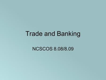 Trade and Banking NCSCOS 8.08/8.09. Functions of Money 1.medium of exchange: trade money for goods and services 2.store of value: hold our wealth in the.