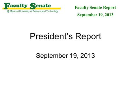 President's Report September 19, 2013 Faculty Senate Report September 19, 2013.
