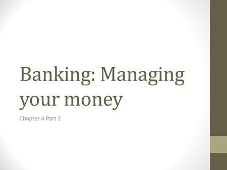 Banking: Managing your money Chapter 4 Part 2. Saving Accounts May save money for a specific purpose or just build to reserve for a rainy day, you may.