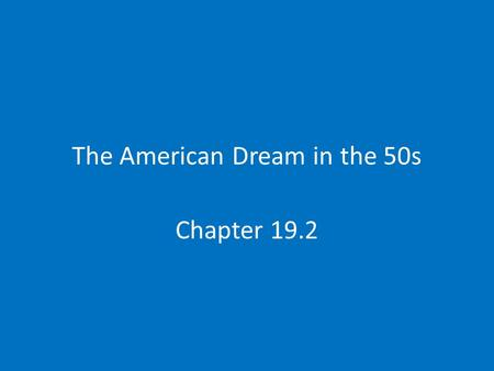 The American Dream in the 50s Chapter 19.2. The Organization and the Organization Man Growth of the Service sector White collar jobs-high paid jobs in.