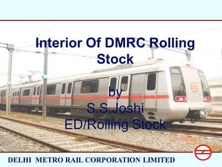 DELHI METRO RAIL CORPORATION LIMITED Interior Of DMRC Rolling Stock by S.S.Joshi ED/Rolling Stock.