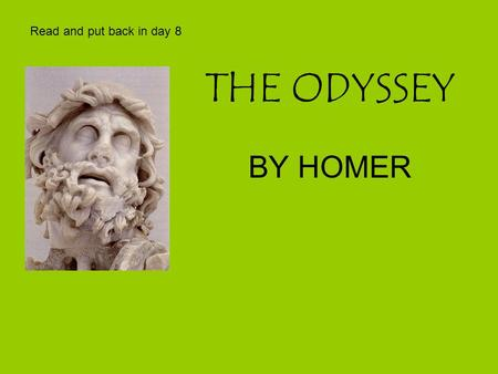 THE ODYSSEY BY HOMER Read and put back in day 8. HOMER A BLIND POET WHO LIVED AROUND 800 B.C. HOMERIC-ADJECTIVE MEANING LARGE SCALE, MASSIVE, ENORMOUS.