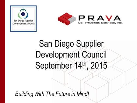 Building With The Future in Mind! San Diego Supplier Development Council September 14 th, 2015.
