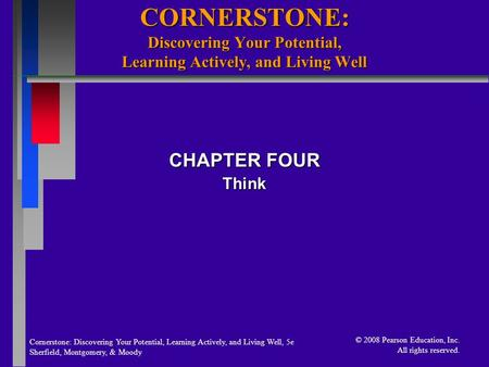 Cornerstone: Discovering Your Potential, Learning Actively, and Living Well, 5e Sherfield, Montgomery, & Moody © 2008 Pearson Education, Inc. All rights.