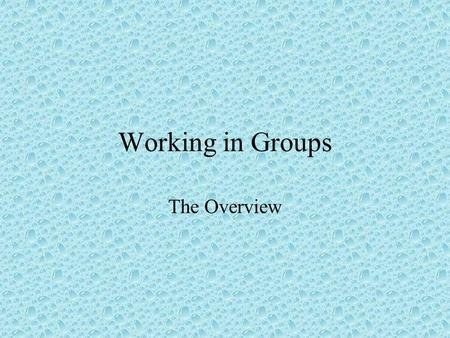 Working in Groups The Overview. Dealing with Difficult Group Members 1. Don't placate the troublemaker. 2. Refuse to be goaded into a reciprocal pattern.