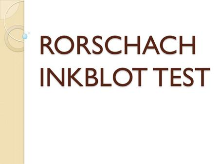 RORSCHACH INKBLOT TEST. INTRODUCTION The Rorschach inkblot test is the method of psychological evaluation. Psychologist use this test to try to examine.