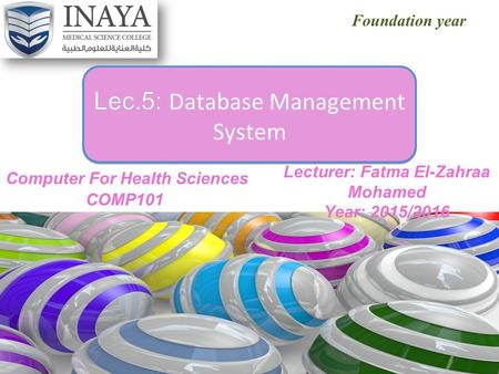Foundation year Lec.5: Lec.5: Database Management System Lec.5: Lec.5: Database Management System Lecturer: Fatma El-Zahraa Mohamed Year: 2015/2016.