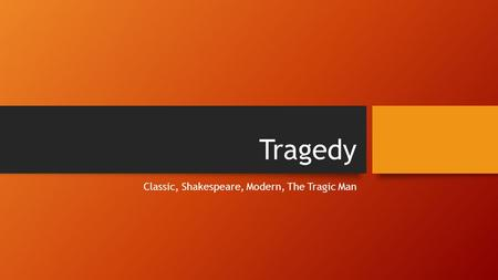Tragedy Classic, Shakespeare, Modern, The Tragic Man.