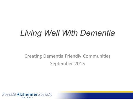 Living Well With Dementia Creating Dementia Friendly Communities September 2015.