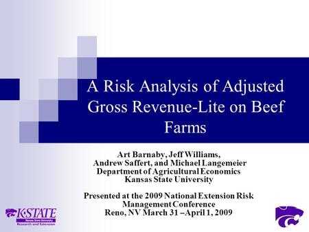 A Risk Analysis of Adjusted Gross Revenue-Lite on Beef Farms Art Barnaby, Jeff Williams, Andrew Saffert, and Michael Langemeier Department of Agricultural.