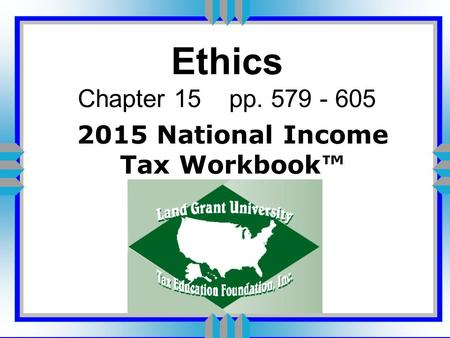 Ethics Chapter 15 pp. 579 - 605 2015 National Income Tax Workbook™