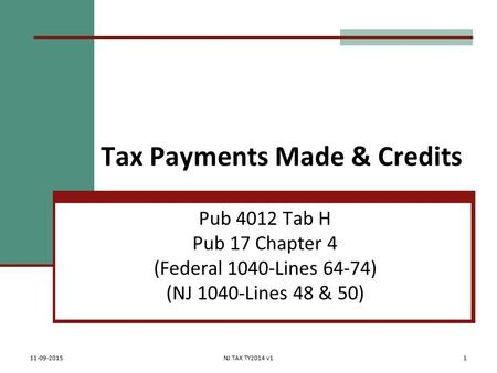 Tax Payments Made & Credits Pub 4012 Tab H Pub 17 Chapter 4 (Federal 1040-Lines 64-74) (NJ 1040-Lines 48 & 50) 11-09-2015NJ TAX TY2014 v11.