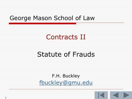 1 George Mason School of Law Contracts II Statute of Frauds F.H. Buckley