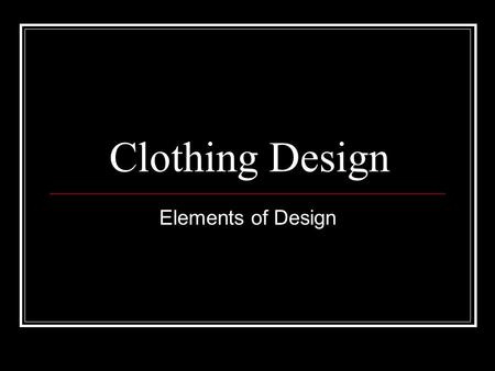 Clothing Design Elements of Design.