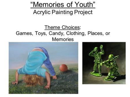 """Memories of Youth"" Acrylic Painting Project Theme Choices: Games, Toys, Candy, Clothing, Places, or Memories."