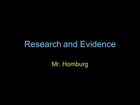 Research and Evidence Mr. Homburg. Primary vs. Secondary Sources A primary source is a document or physical object which was written or created during.