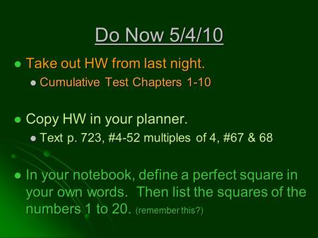 Do Now 5/4/10 Take out HW from last night. Take out HW from last night. Cumulative Test Chapters 1-10 Cumulative Test Chapters 1-10 Copy HW in your planner.